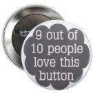 "9 out of 10 people love this button 1.25"" pinback button pin / badge (g6)"