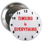 "timing is everything 1.25"" pinback button pin / badge (g6)"