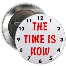 "the time is now 1.25"" pinback button pin / badge (g6)"