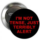 "i'm not tense - just terribly alert 1.25"" pinback button pin / badge (g6)"