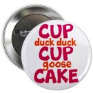 "cup cup cake - duck duck goose 1.25"" pinback button pin / badge (g6)"