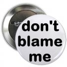 "don't blame me 1.25"" pinback button pin / badge (g6)"