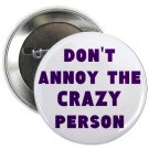"don't annoy the crazy person 1.25"" pinback button pin / badge (g6)"