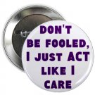 "don't be fooled - i just act like i care 1.25"" pinback button pin / badge (g6)"