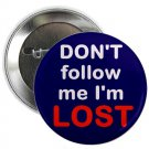 "don't follow me i'm lost 1.25"" pinback button pin / badge (g6)"