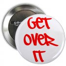 "get over it 1.25"" pinback button pin / badge (g6)"
