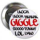 "giggle laugh haha funny lol lmao 1.25"" pinback button pin / badge (g6)"
