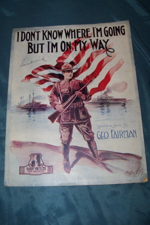 Vintage 1917 WWI I DON'T KNOW WHERE I'M GOING BUT I'M ON MY WAY Geo Fairman Soldier Sheet Music
