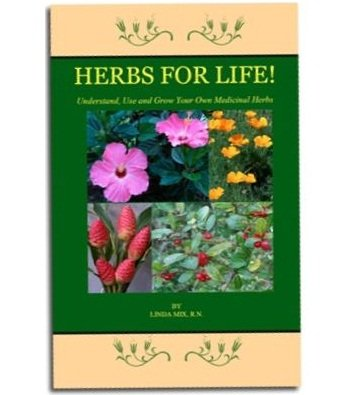 Herbs for Life Linda Mix, RN  - Understand, Use and Grow Your Own Medicinal