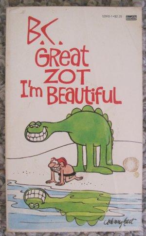 B.C. Great Zot I'm Beautiful - Johnny Hart - Fawcett Gold Medal Paperback 1986