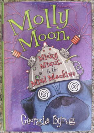 Molly Moon, Micky Minus, & the Mind Machine - Georgia Byng - Harper Collins Hardback 1st ed. 2007
