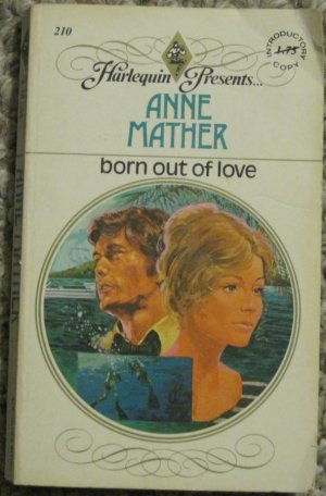 Anne Mather - Born out of Love - Harlequin Introductory Copy Paperback Sixth ed. October 1982