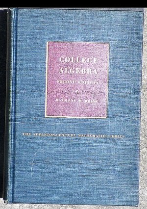 College Algebra Second Edition - Raymond W. Brink - The Appleton-Century Series Hardback 1951