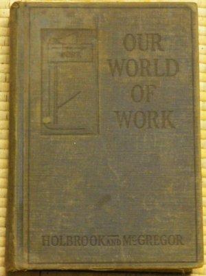 Our World of Work - Holbrook and McGregor (Hardback) 1929