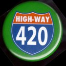 Highway 420  pinback button badge 1.25'
