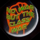 NO WAR BUT THE CLASS WAR  pinback button badge 1.25