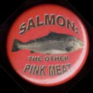 SALMON: THE OTHER PINK MEAT  pinback button badge 1.25""