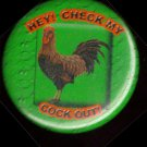 HEY CHECK MY COCK OUT!  pinback button badge 1.25""