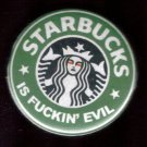 STARBUCKS IS FUCKIN' EVIL  pinback button badge 1.25""