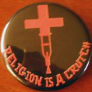 1 RELIGION IS A CRUTCH pinback button badge 1.25""