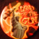 1 LAND OF THE GUN - STATUE OF LIBERTY pinback button badge 1.25""