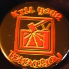 1 KILL YOUR TELEVISION pinback button badge 1.25""