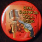 1 REAL RAPPERS KILL MICS! pinback button badge 1.25