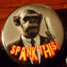 "1 ""SPANK THIS!"" ANGRY MONKEY W/ A PISTOL  pinback button badge 1.25"