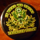 1 &quot;IN WEED WE TRUST - LEGALIZE TODAY!&quot; MARIJUANA pinback button badge 1.25&quot;