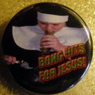 NUN - &quot;BONG HITS FOR JESUS!&quot; pinback button badge 1.25&quot;