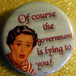 OF COURSE THE GOVERNMENT IS LYING TO YOU!  pinback button badge 1.25""