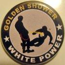 "GOLDEN SHOWER WHITE POWER pinback button badge 1.25"""