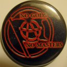 NO GODS NO MASTERS pinback button badge 1.25""