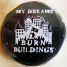 MY DREAMS BURN BUILDINGS pinback button badge 1.25""