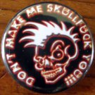 DON'T MAKE ME SKULLFUCK YOU! pinback button badge 1.25""