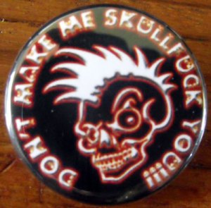 "DON'T MAKE ME SKULLFUCK YOU! pinback button badge 1.25"""