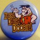"""YABBA DABBA DOOBIE!"" pinback button badge 1.25"""