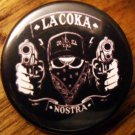 LA COKA NOSTRA pinback button badge 1.25""