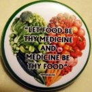 LET FOOD BE THY MEDICINE & MEDICINE BE THY FOOD pinback button badge 1.25""