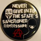NEVER GIVE IN TO THE STATE'S SANCTIONED REPRESSION! pinback button badge 1.25""