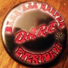 D.A.R.E - DANK ASS REEFER EVERYDAY pinback button badge 1.25""