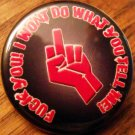 FUCK YOU!  I WONT DO WHAT YOU TELL ME! pinback button badge 1.25""