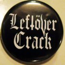LEFTOVER CRACK pinback button badge 1.25""