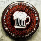 LIFE IS TOO SHORT FOR SHITTY BEER!  DRINK MICROBREW!  pinback button badge 1.75""