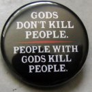 GODS DON'T KILL PEOPLE - PEOPLE WITH GODS KILL PEOPLE pinback button badge 1.25""