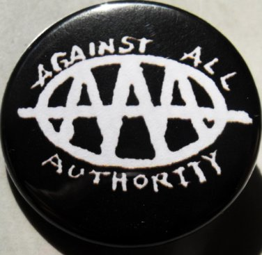 """AGAINST ALL AUTHORITY pinback button badge 1.25"""""""