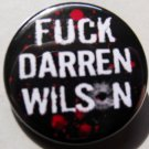 FUCK DARREN WILSON pinback button badge 1.25""