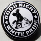 GOOD NIGHT WHITE PRIDE pinback button badge 1.25""