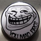 TROLL FACE - YOU MAD BRO?  pinback button badge 1.25""