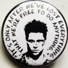 """FIGHT CLUB - IT'S ONLY AFTER WE'VE LOST EVERYTHING... pinback button badge 1.25"""""""